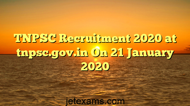 TNPSC Recruitment 2020 at tnpsc.gov.in On 21 January 2020